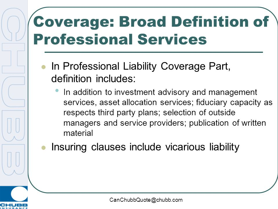 CanChubbQuote@chubb.com The Coverage Solution A flexible, modular liability insurance policy that helps protect firms and funds from their most critic