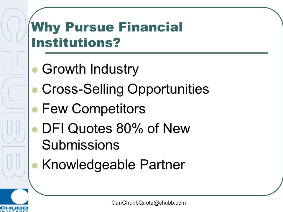 CanChubbQuote@chubb.com Why Pursue Financial Institutions.