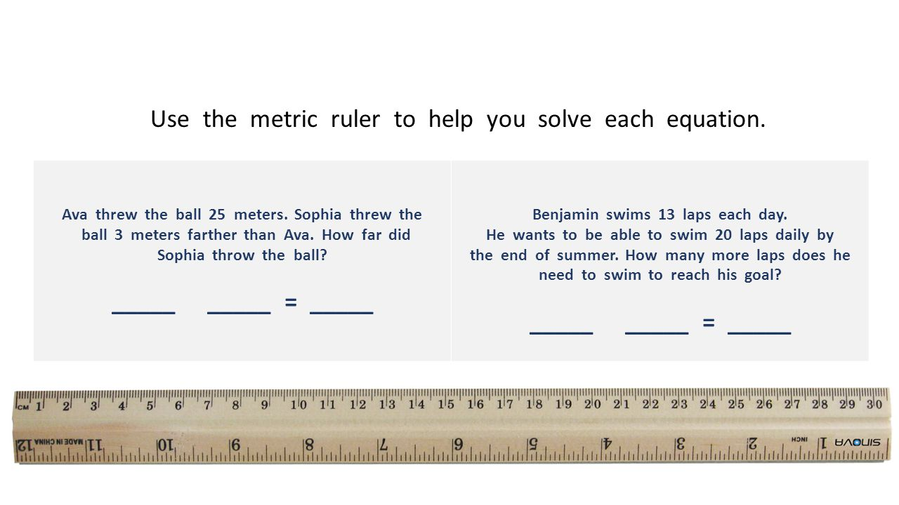 Use the metric ruler to help you solve each equation.