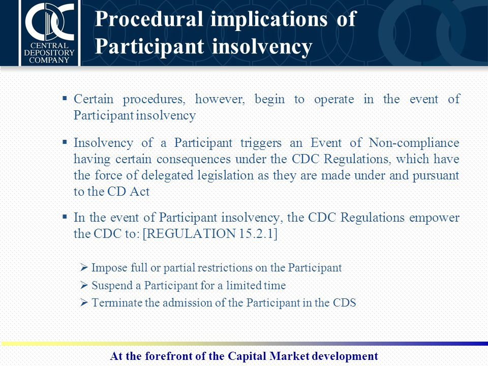 At the forefront of the Capital Market development Procedural implications of Participant insolvency  Certain procedures, however, begin to operate i