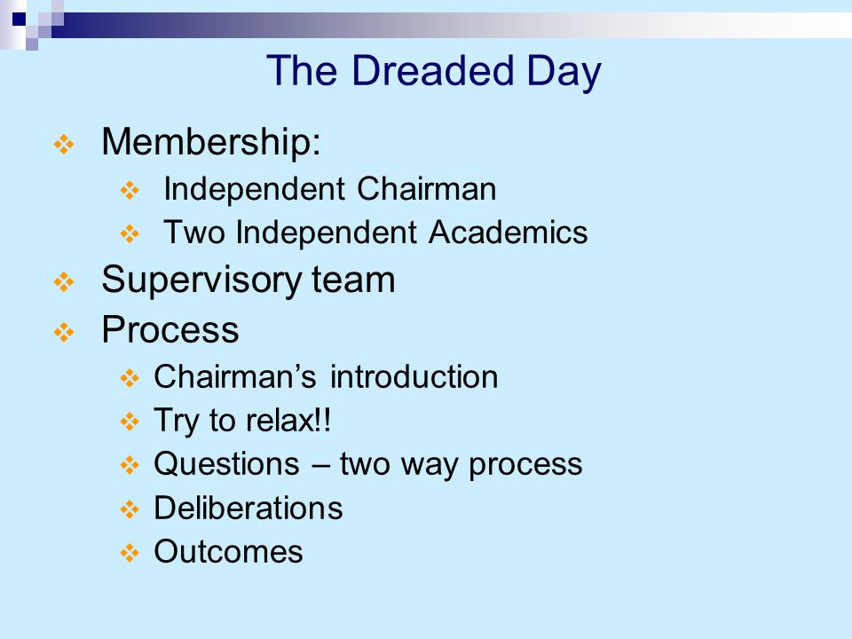 The Dreaded Day  Membership:  Independent Chairman  Two Independent Academics  Supervisory team  Process  Chairman's introduction  Try to relax!.