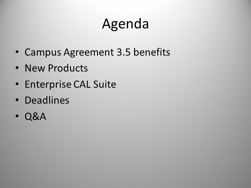 Agenda Campus Agreement 3.5 benefits New Products Enterprise CAL Suite Deadlines Q&A