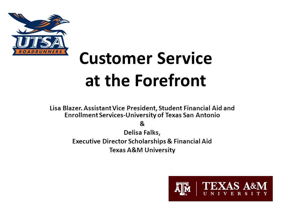 Customer Service Goals Focus on the student first Contribute to a welcoming, friendly, and professional atmosphere Know aid programs, processes, and opportunities Listen actively and seek solutions Deliver prompt, thorough, and accurate information Follow through to resolution on requests/issues