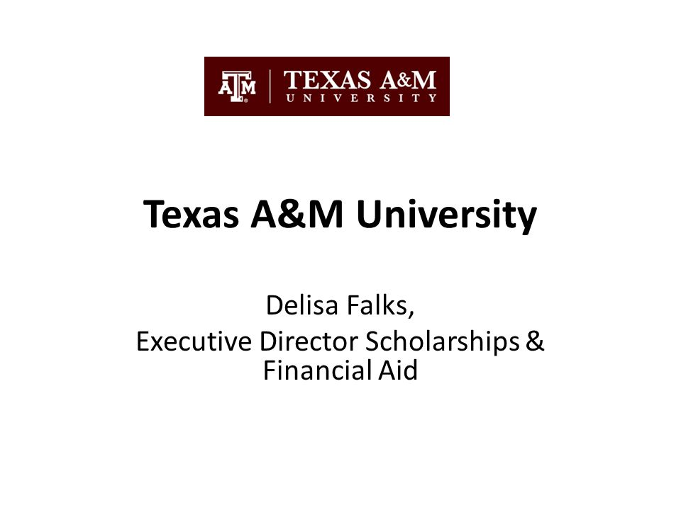 Texas A&M University Delisa Falks, Executive Director Scholarships & Financial Aid