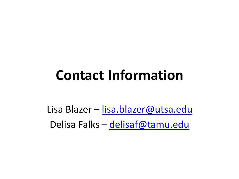 Contact Information Lisa Blazer – lisa.blazer@utsa.edulisa.blazer@utsa.edu Delisa Falks – delisaf@tamu.edudelisaf@tamu.edu