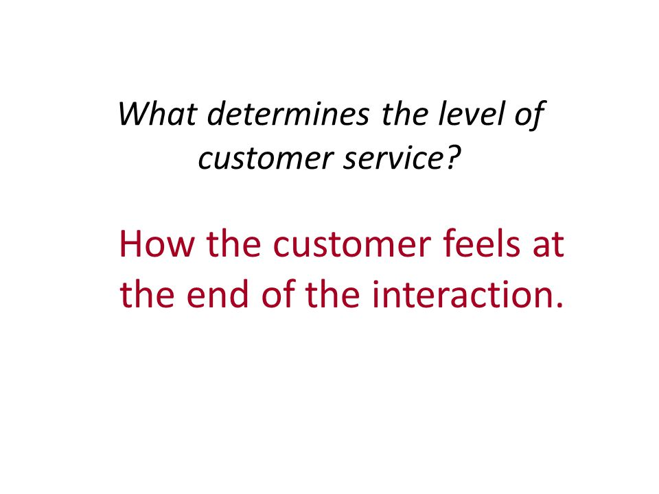 hi What determines the level of customer service.