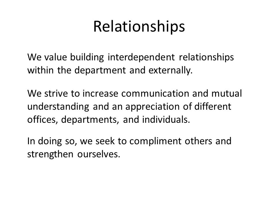 hi Relationships We value building interdependent relationships within the department and externally.