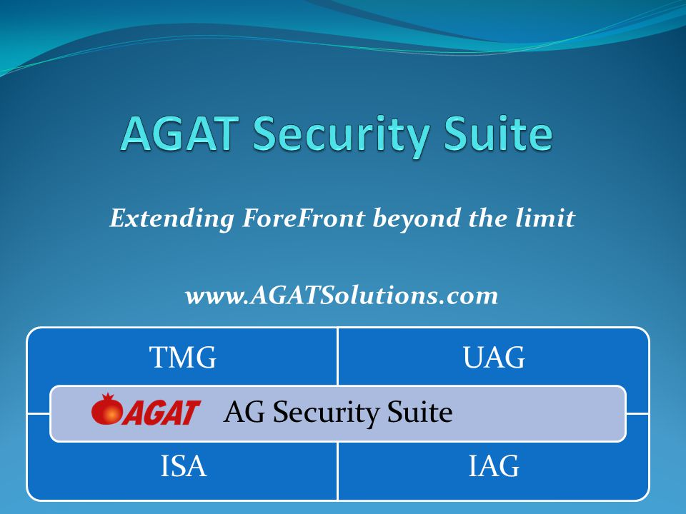AGAT Security suite - introduction AGAT Security suite is a set of unique components that allow extending Forefront (ISA/TMG IAG/UAG) functionality to solve complex architectures and requirements, typically implemented in large, complex and well secured networks.