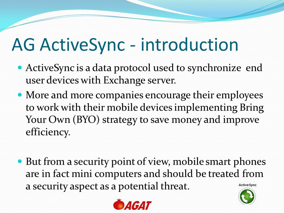AG ActiveSync - requirement Typically the exchange server is published using ISA/TMG or IAG/UAG.