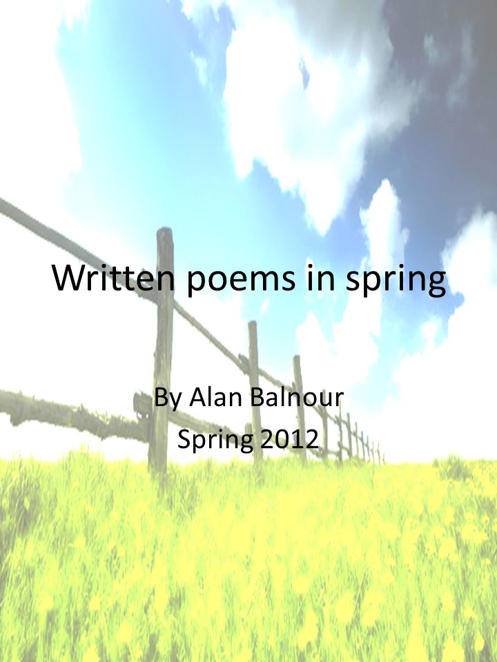 Written poems in spring By Alan Balnour Spring 2012