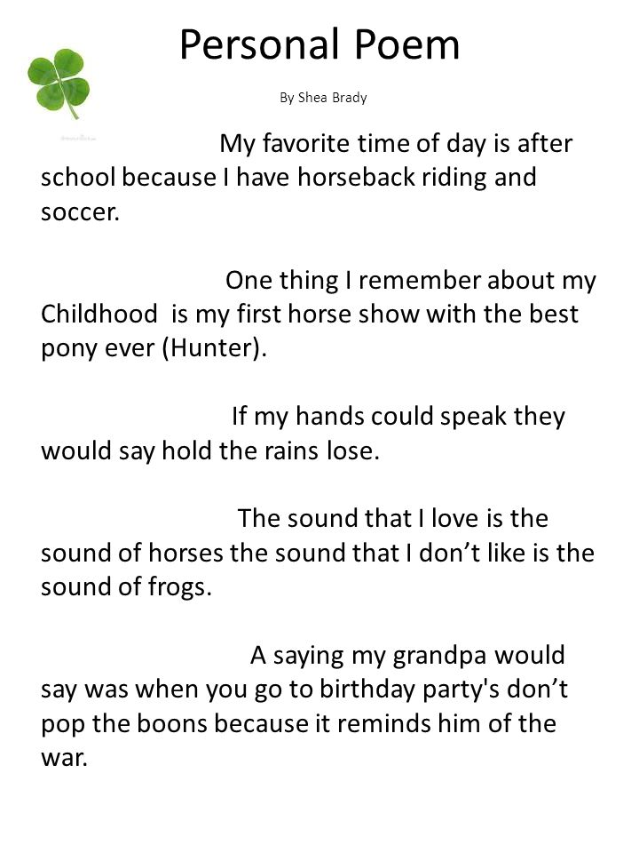 Personal Poem My favorite time of day is after school because I have horseback riding and soccer. One thing I remember about my Childhood is my first