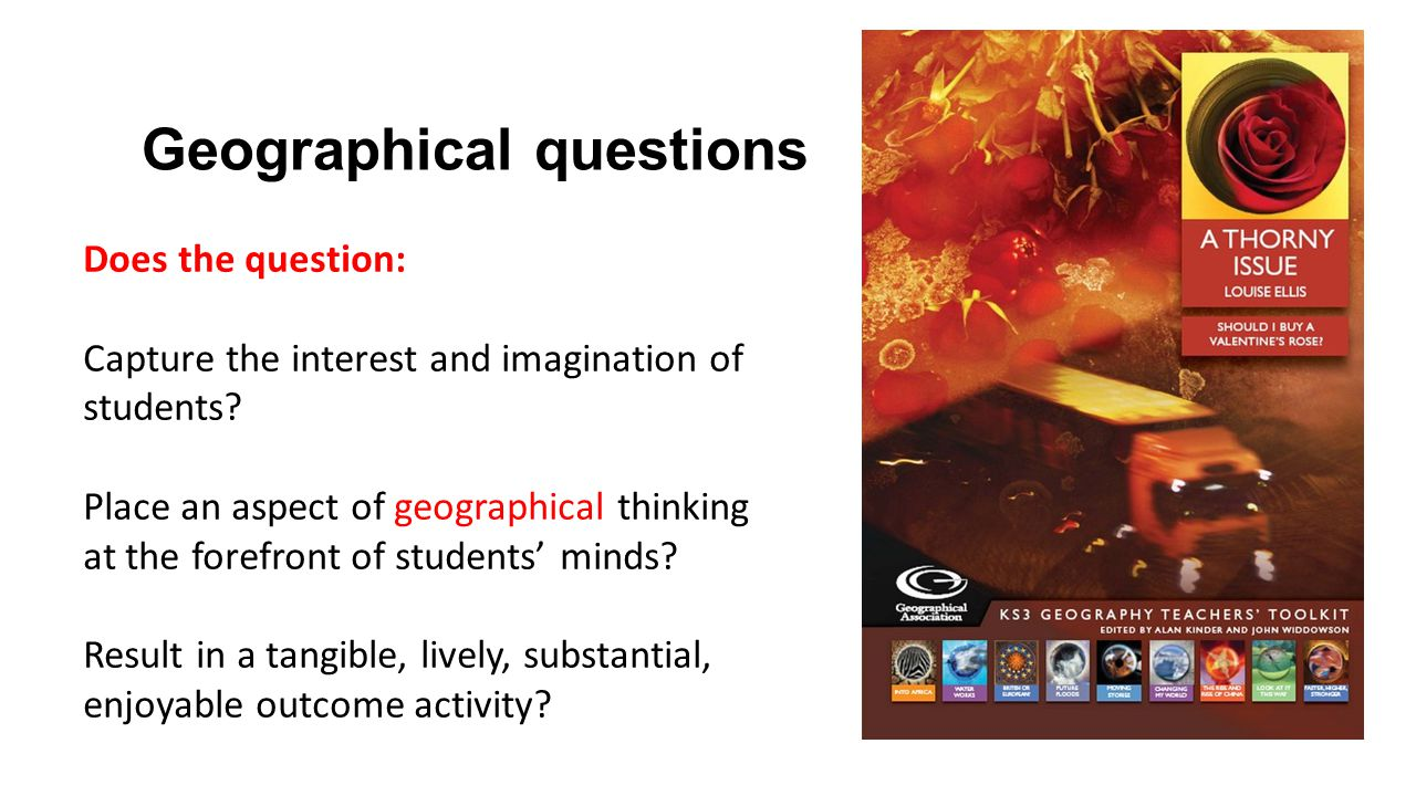 Geographical questions Does the question: Capture the interest and imagination of students.