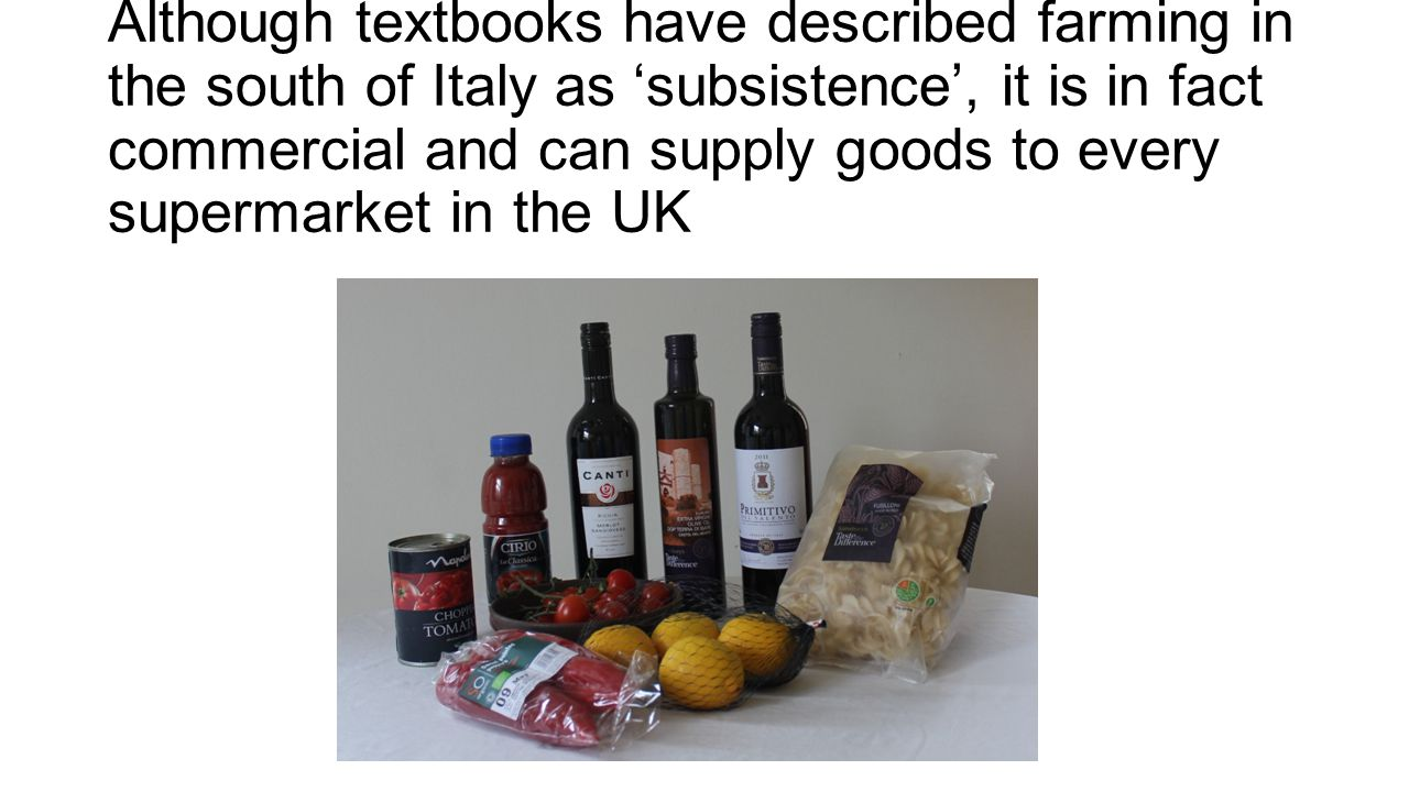 Although textbooks have described farming in the south of Italy as 'subsistence', it is in fact commercial and can supply goods to every supermarket in the UK