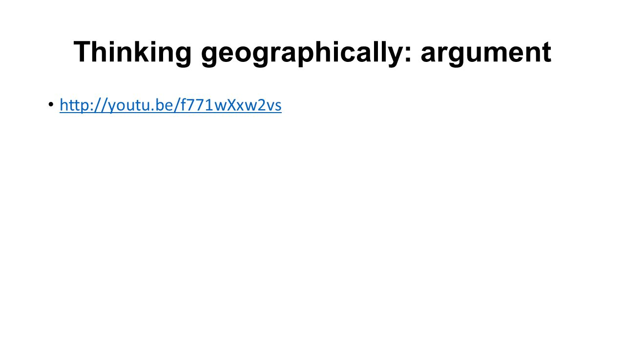 Thinking geographically: argument http://youtu.be/f771wXxw2vs