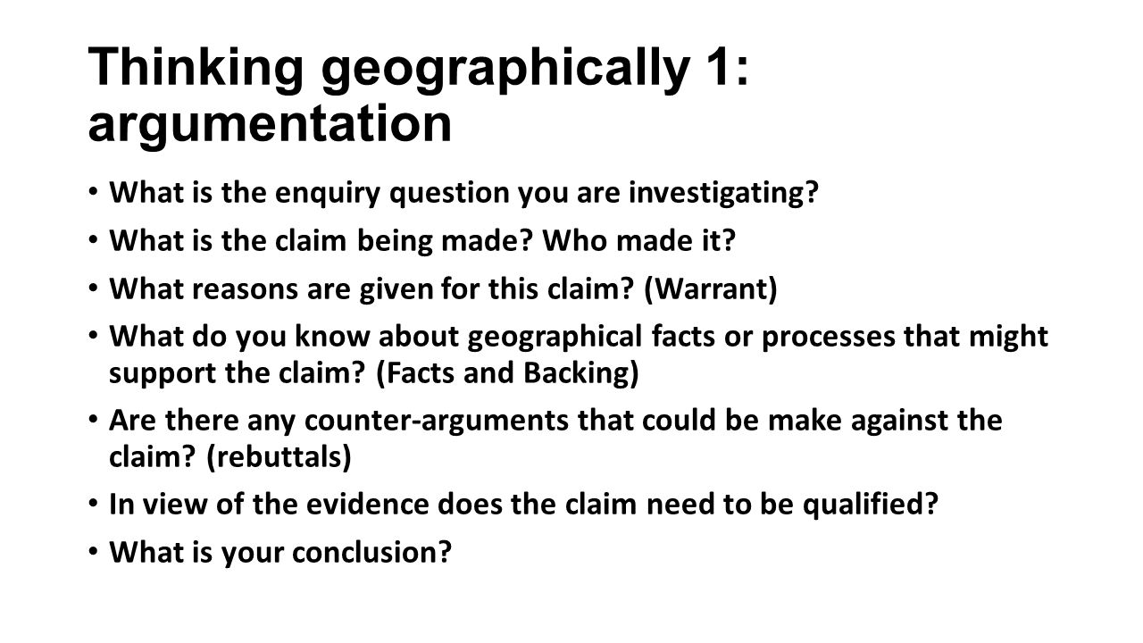 Thinking geographically 1: argumentation What is the enquiry question you are investigating.