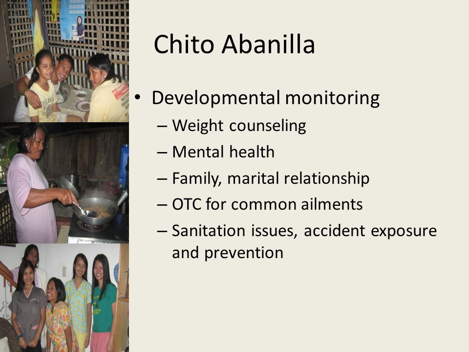 Chito Abanilla Developmental monitoring – Weight counseling – Mental health – Family, marital relationship – OTC for common ailments – Sanitation issu