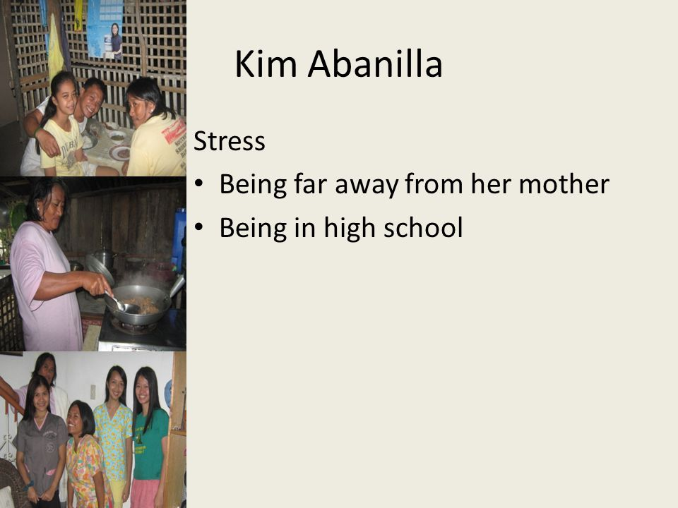Kim Abanilla Stress Being far away from her mother Being in high school