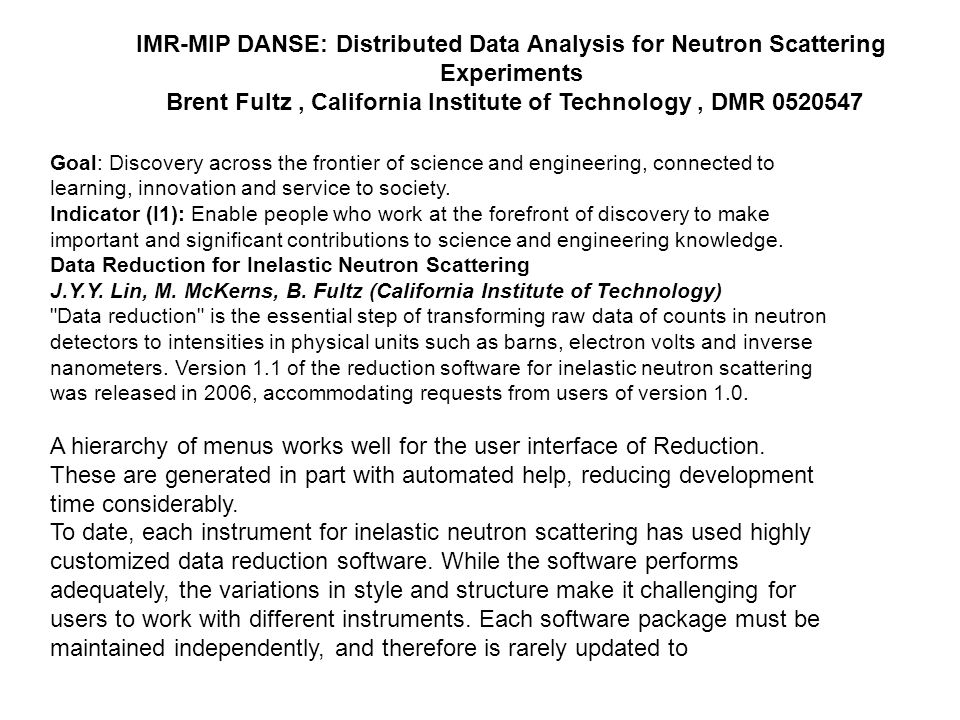 IMR-MIP DANSE: Distributed Data Analysis for Neutron Scattering Experiments Brent Fultz, California Institute of Technology, DMR 0520547 new types of user interfaces or graphics packages, for example.