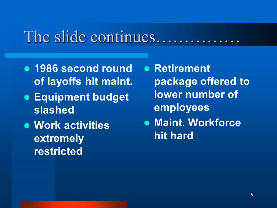 9 The slide continues…………… 1986 second round of layoffs hit maint.