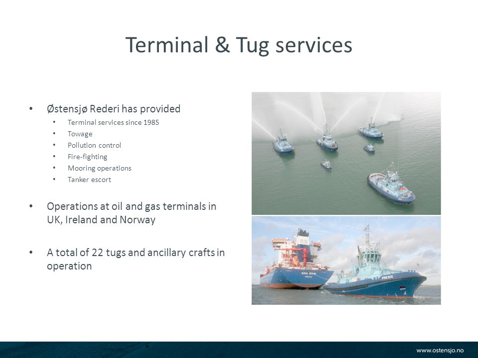 Terminal & Tug services Østensjø Rederi has provided Terminal services since 1985 Towage Pollution control Fire-fighting Mooring operations Tanker esc