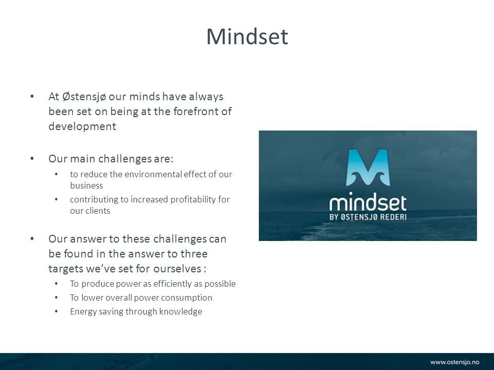 Mindset At Østensjø our minds have always been set on being at the forefront of development Our main challenges are: to reduce the environmental effec