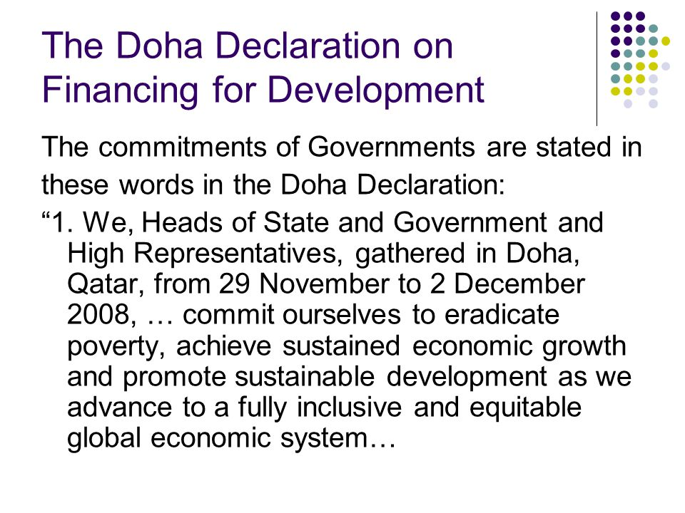 The Doha Declaration on Financing for Development The commitments of Governments are stated in these words in the Doha Declaration: 1.