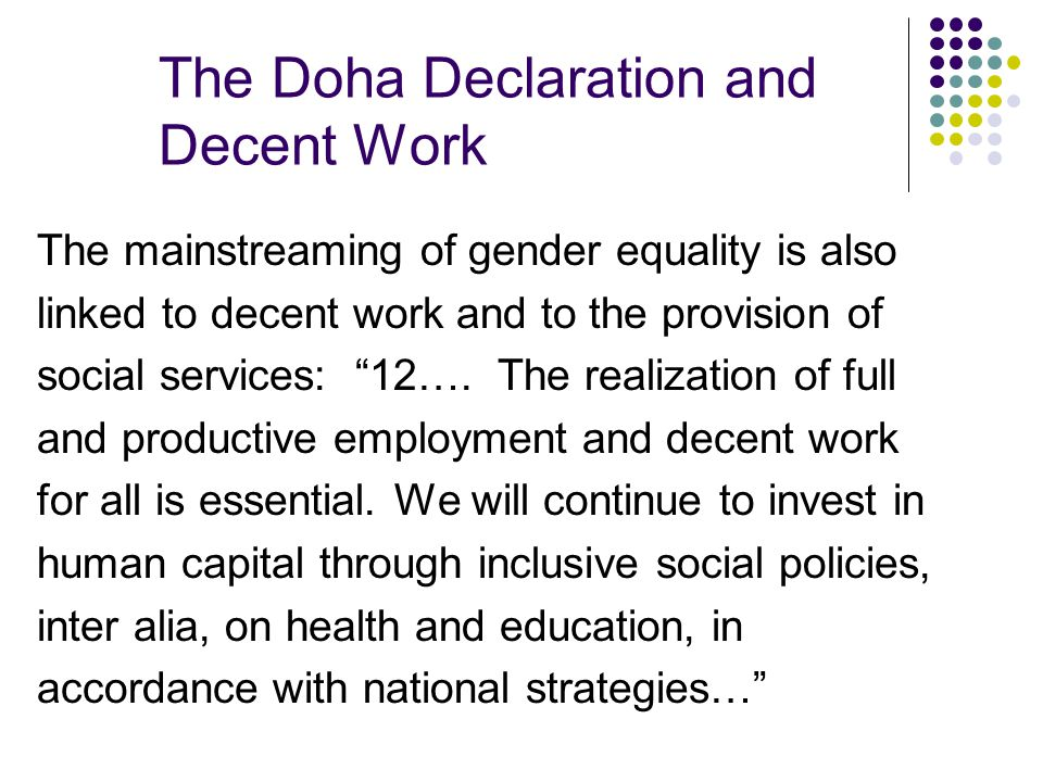 The Doha Declaration and Decent Work The mainstreaming of gender equality is also linked to decent work and to the provision of social services: 12….