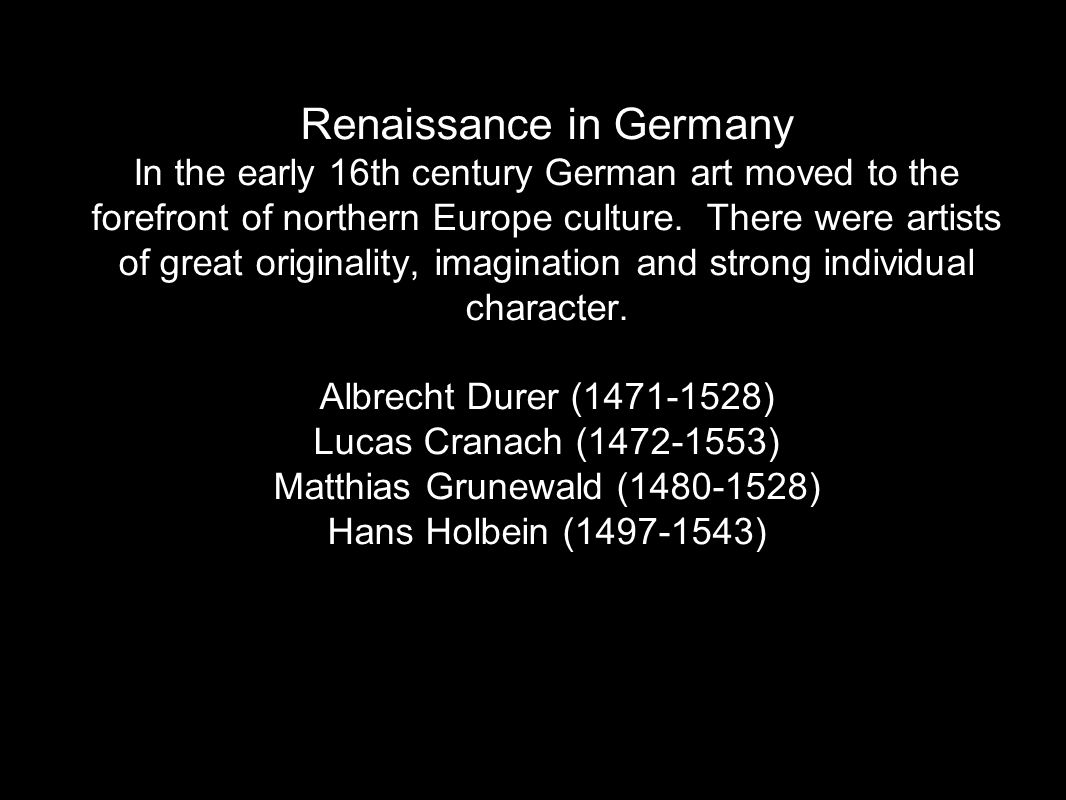 Renaissance in Germany In the early 16th century German art moved to the forefront of northern Europe culture.