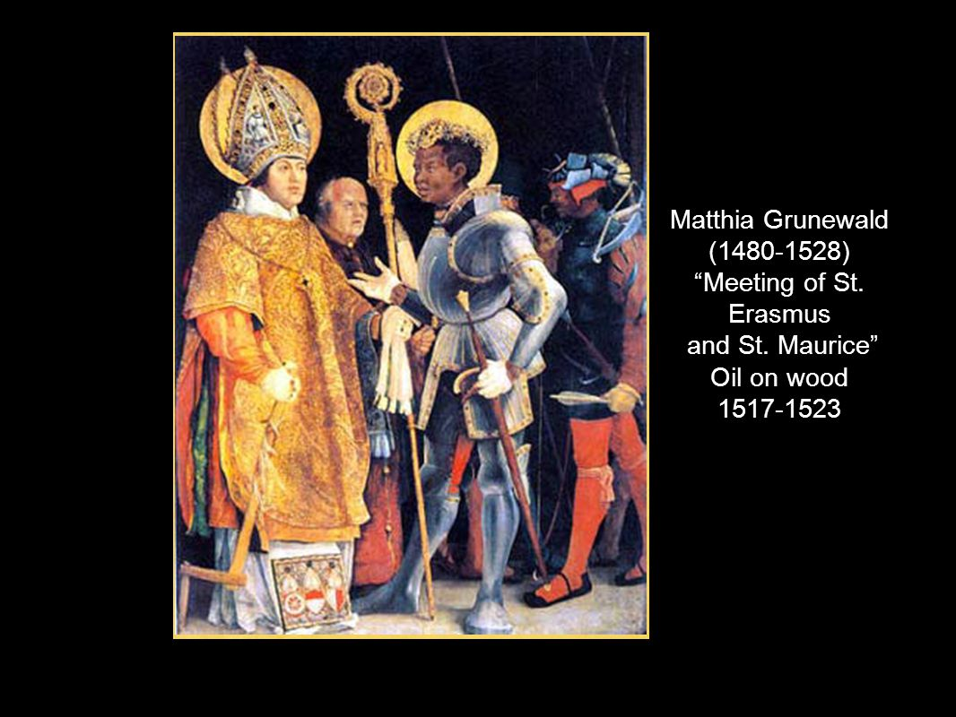 Matthia Grunewald (1480-1528) Meeting of St. Erasmus and St. Maurice Oil on wood 1517-1523