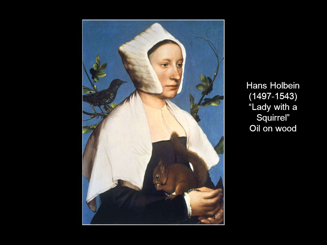 Hans Holbein (1497-1543) Lady with a Squirrel Oil on wood