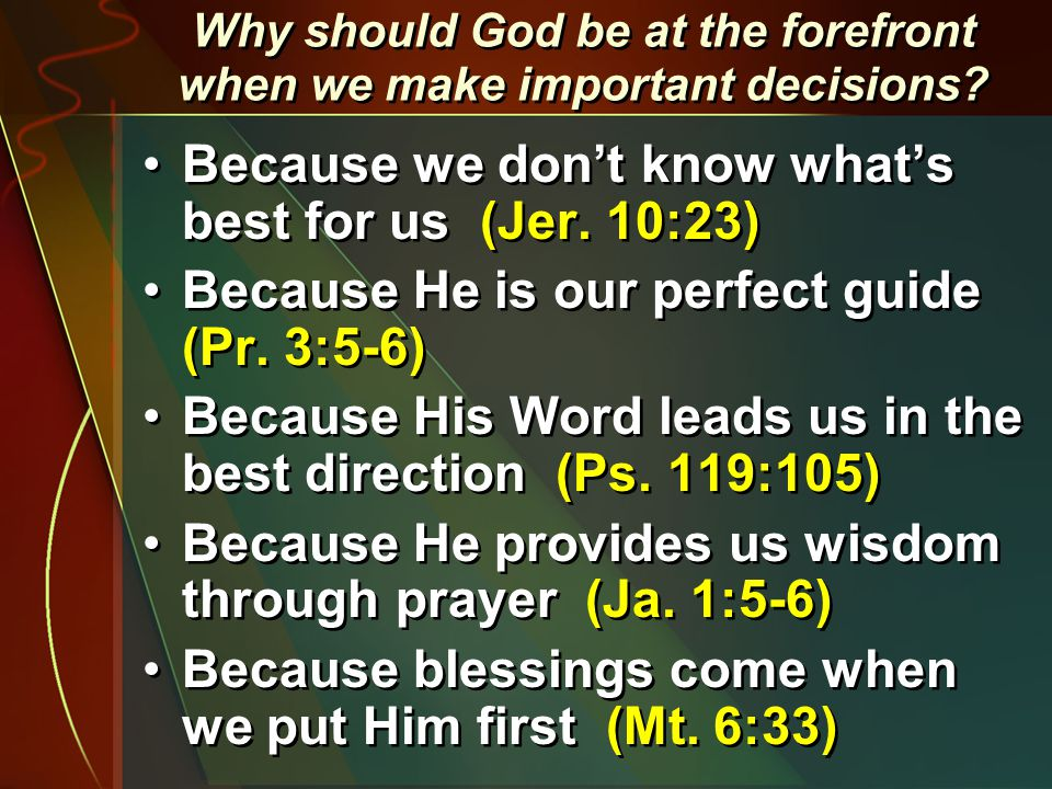 Why should God be at the forefront when we make important decisions.