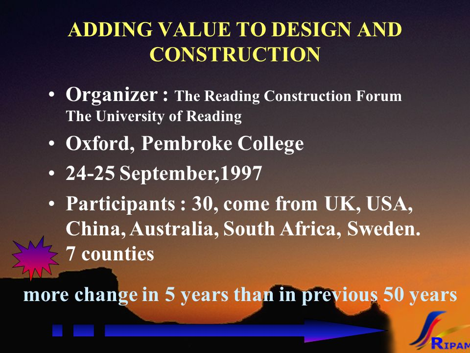 ADDING VALUE TO DESIGN AND CONSTRUCTION more change in 5 years than in previous 50 years Organizer : The Reading Construction Forum The University of
