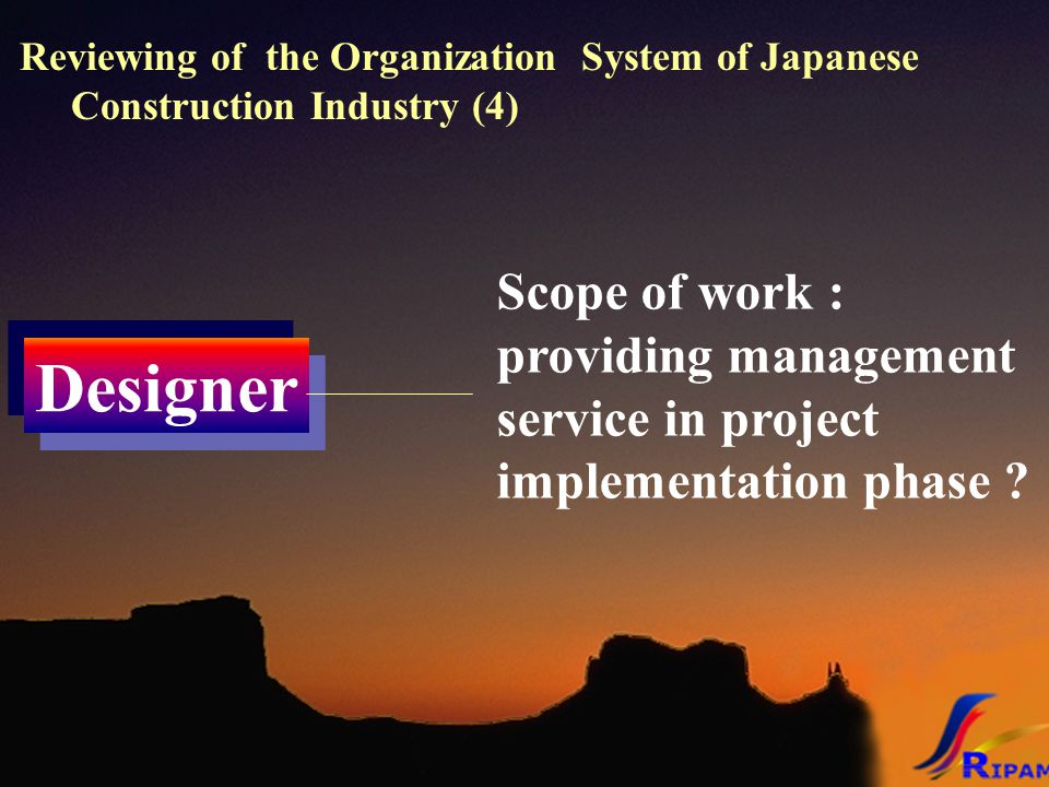 Reviewing of the Organization System of Japanese Construction Industry (4) Designer Scope of work : providing management service in project implementation phase