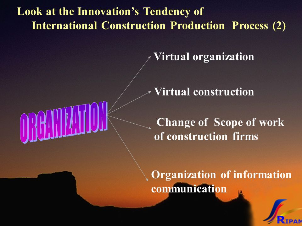 Look at the Innovation's Tendency of International Construction Production Process (2) Virtual construction Change of Scope of work of construction fi