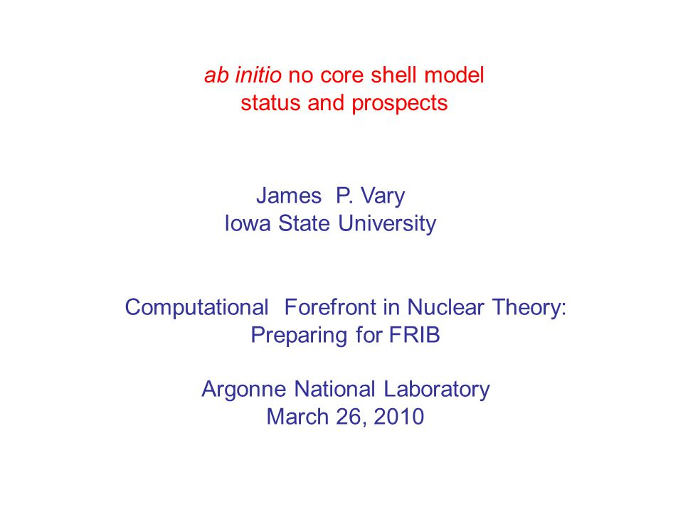 ab initio no core shell model status and prospects James P.