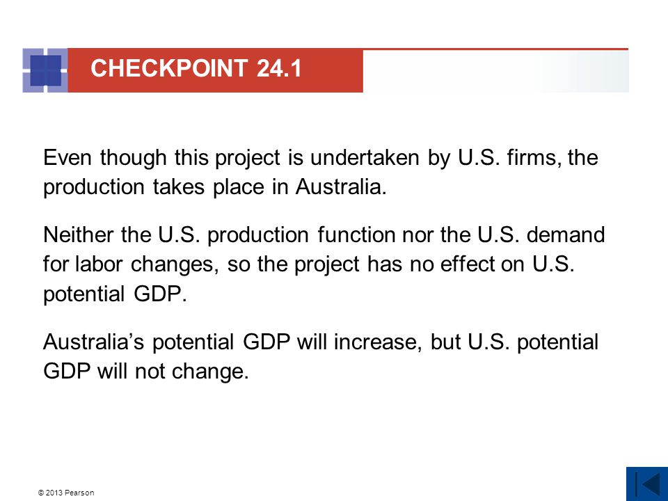 © 2013 Pearson Even though this project is undertaken by U.S. firms, the production takes place in Australia. Neither the U.S. production function nor