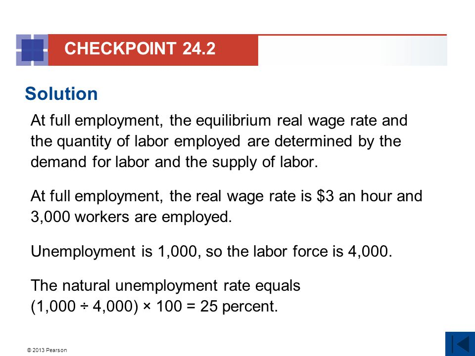 © 2013 Pearson Solution At full employment, the equilibrium real wage rate and the quantity of labor employed are determined by the demand for labor a