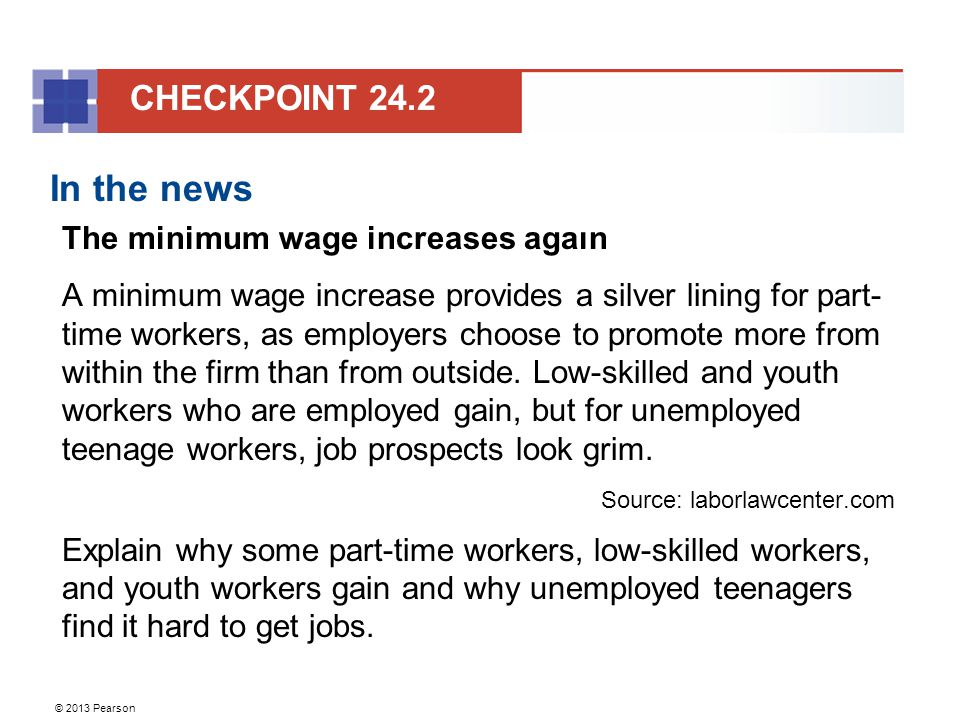 © 2013 Pearson In the news The minimum wage increases again A minimum wage increase provides a silver lining for part- time workers, as employers choo