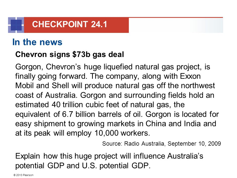 © 2013 Pearson In the news Chevron signs $73b gas deal Gorgon, Chevron's huge liquefied natural gas project, is finally going forward. The company, al