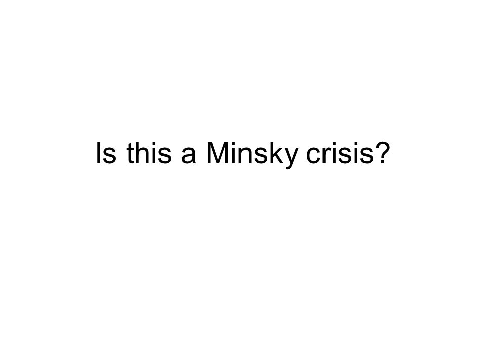 Is this a Minsky crisis?