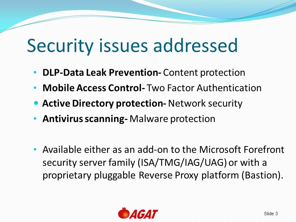 Slide 3 Security issues addressed DLP-Data Leak Prevention- Content protection Mobile Access Control- Two Factor Authentication Active Directory prote