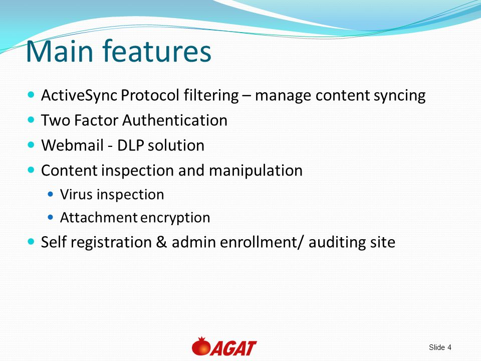 Slide 4 Main features ActiveSync Protocol filtering – manage content syncing Two Factor Authentication Webmail - DLP solution Content inspection and m