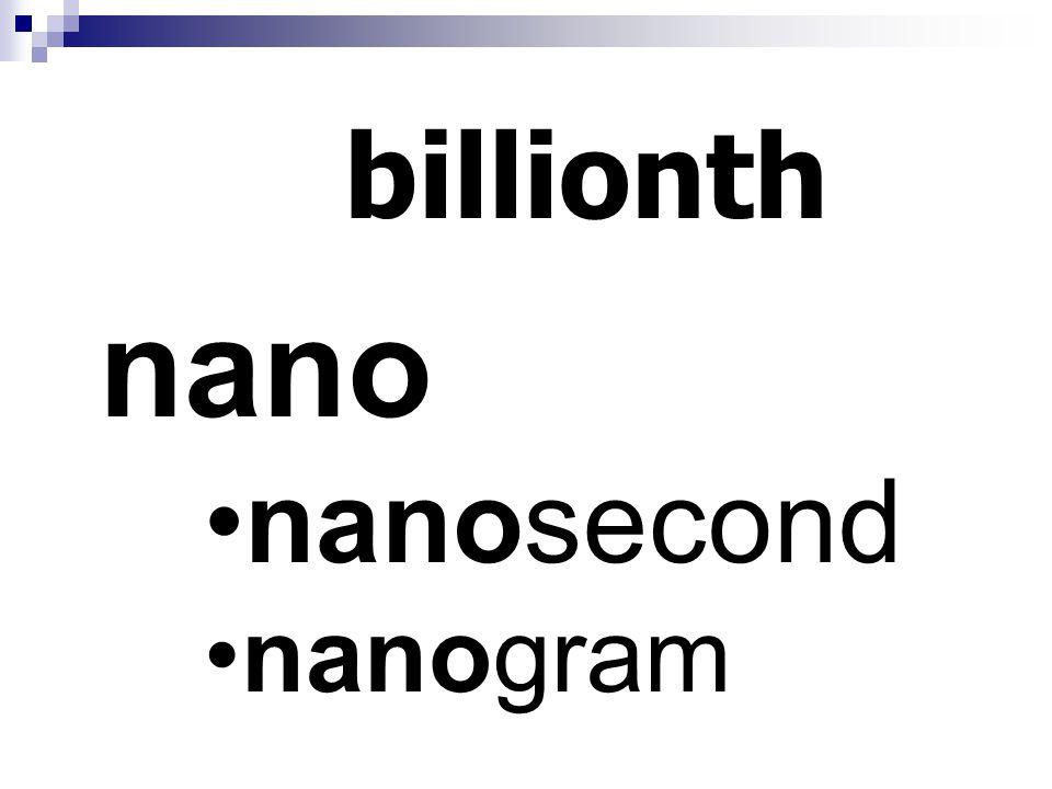 billionth nano nanosecond nanogram
