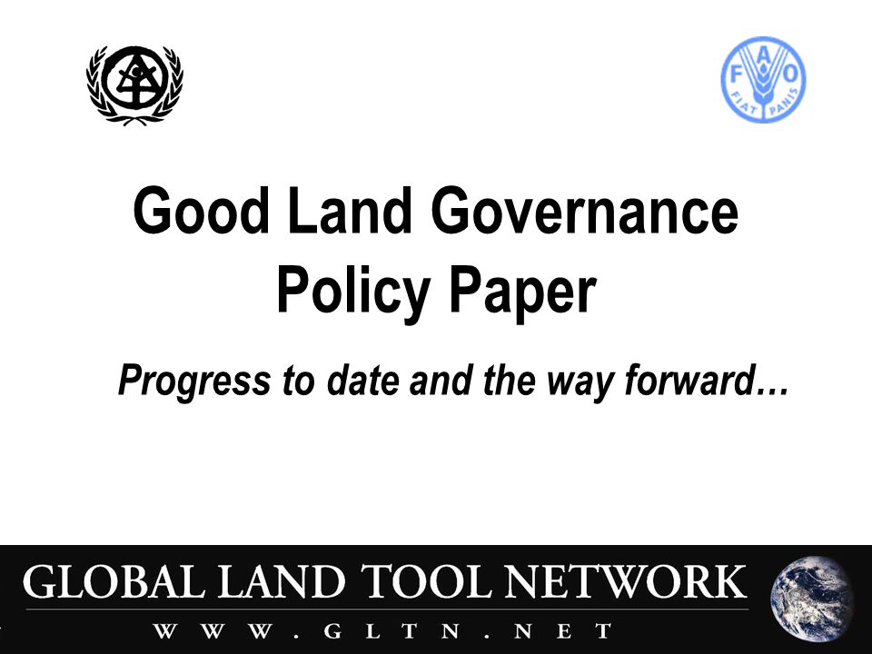 Good Land Governance Policy Paper Progress to date and the way forward…