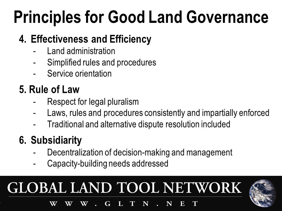 Principles for Good Land Governance 4.Effectiveness and Efficiency - Land administration -Simplified rules and procedures -Service orientation 5.