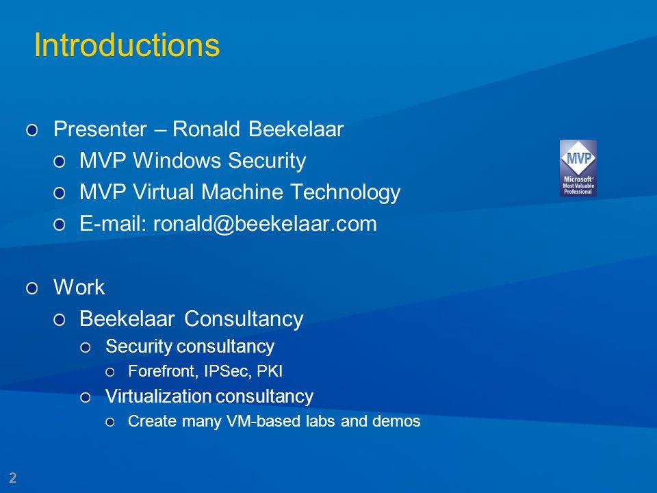 2 Introductions Presenter – Ronald Beekelaar MVP Windows Security MVP Virtual Machine Technology E-mail: ronald@beekelaar.com Work Beekelaar Consultan