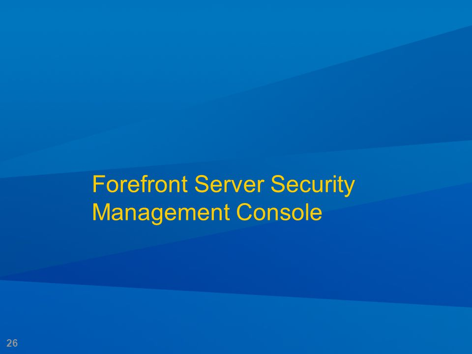26 Forefront Server Security Management Console