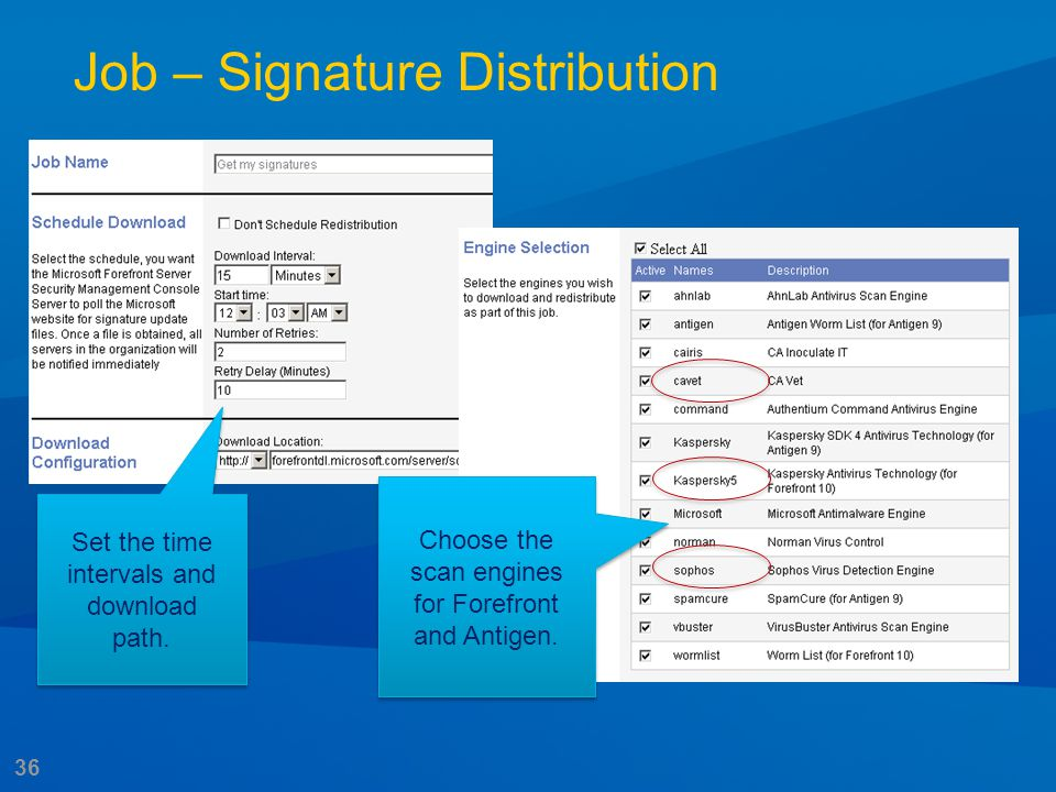 36 Job – Signature Distribution Set the time intervals and download path. Choose the scan engines for Forefront and Antigen.