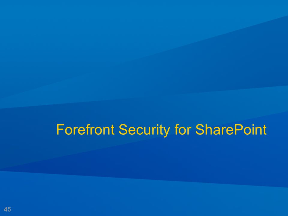 45 Forefront Security for SharePoint