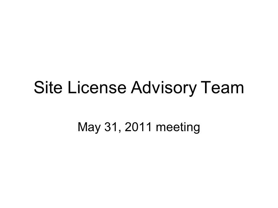 Site License Advisory Team May 31, 2011 meeting